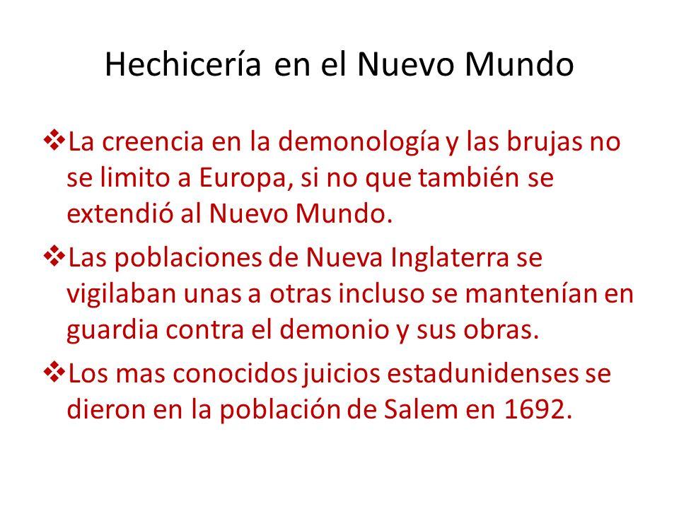 Hechicería en el Nuevo Mundo La creencia en la demonología y las brujas no se limito a Europa, si no que también se extendió al Nuevo Mundo. Las pobla