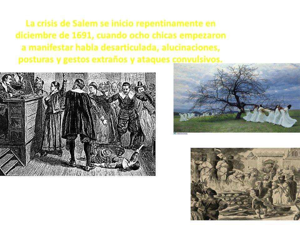 La crisis de Salem se inicio repentinamente en diciembre de 1691, cuando ocho chicas empezaron a manifestar habla desarticulada, alucinaciones, postur