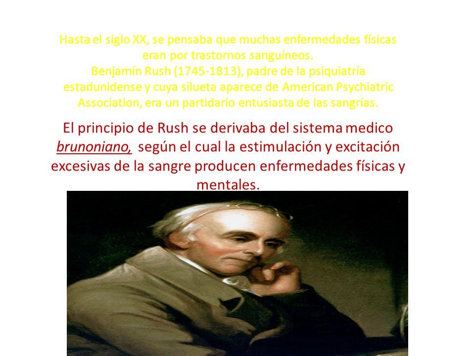 Hasta el siglo XX, se pensaba que muchas enfermedades físicas eran por trastornos sanguíneos. Benjamín Rush (1745-1813), padre de la psiquiatría estad
