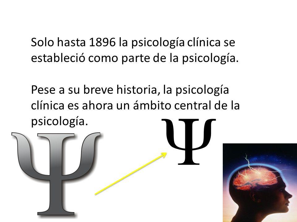 Solo hasta 1896 la psicología clínica se estableció como parte de la psicología. Pese a su breve historia, la psicología clínica es ahora un ámbito ce