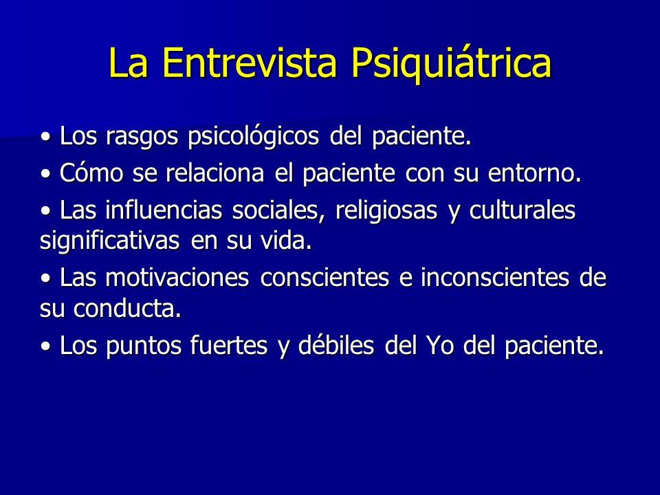La Entrevista Psiquiátrica Los rasgos psicológicos del paciente. Los rasgos psicológicos del paciente. Cómo se relaciona el paciente con su entorno. C