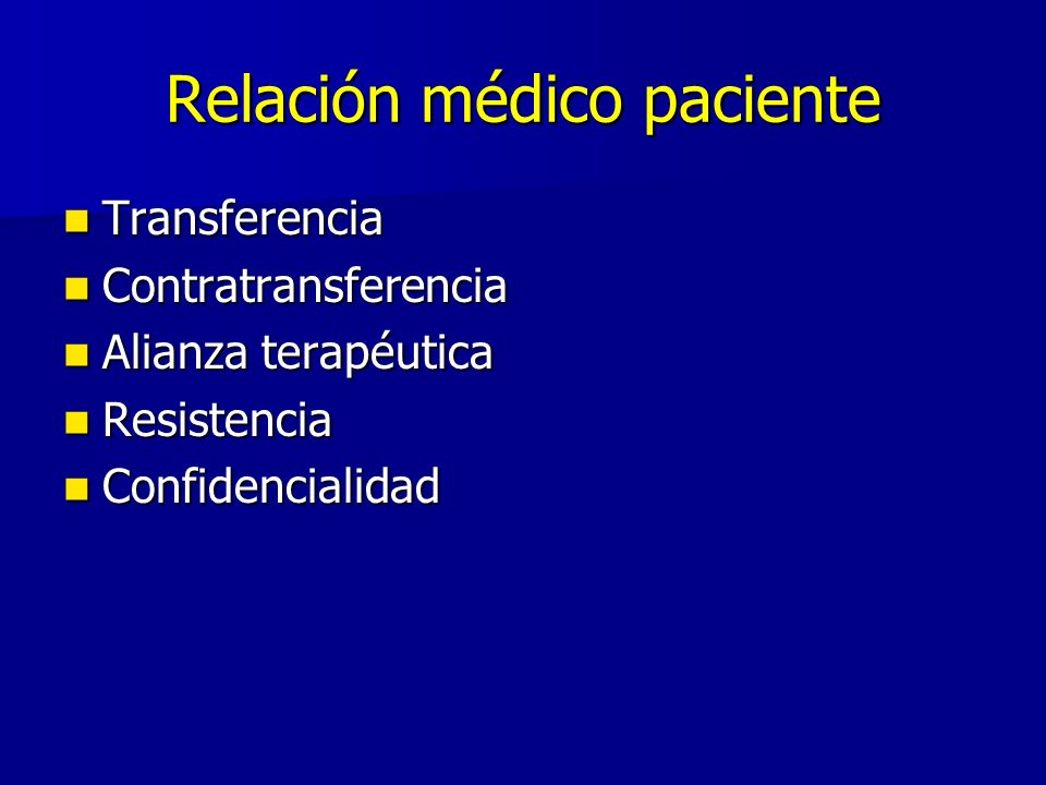 Relación médico paciente Transferencia Transferencia Contratransferencia Contratransferencia Alianza terapéutica Alianza terapéutica Resistencia Resistencia Confidencialidad Confidencialidad