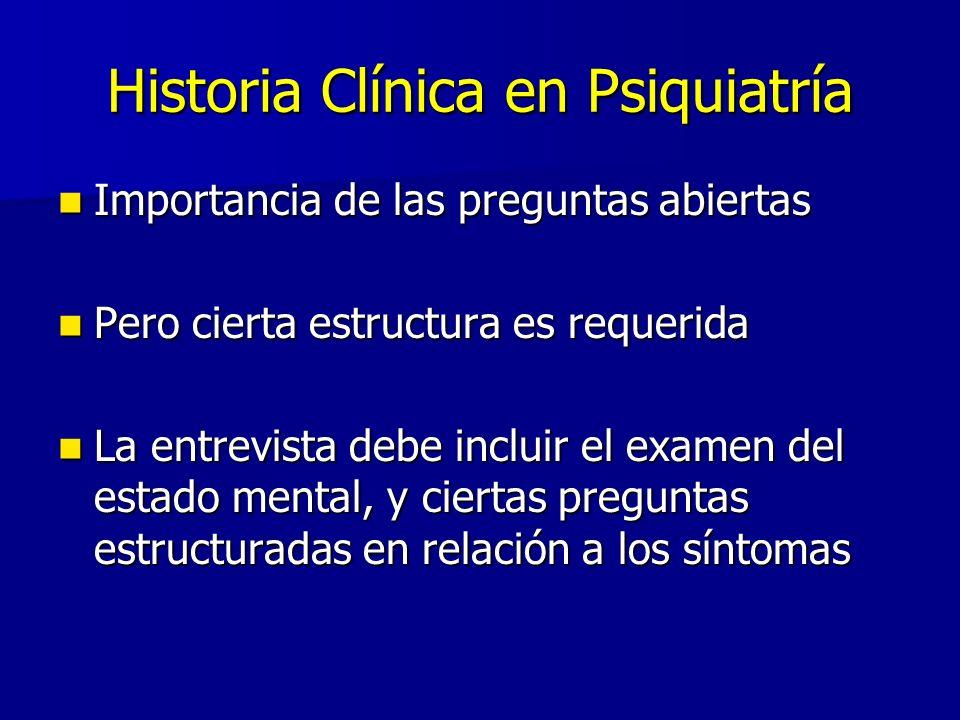 Historia Clínica en Psiquiatría Importancia de las preguntas abiertas Importancia de las preguntas abiertas Pero cierta estructura es requerida Pero c