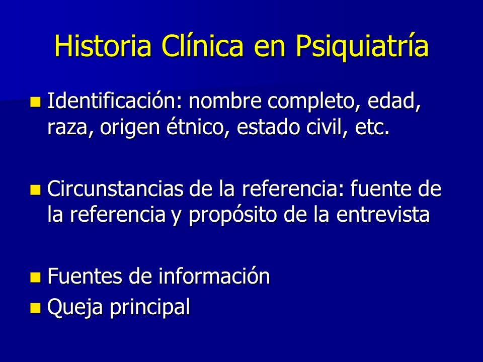 Historia Clínica en Psiquiatría Identificación: nombre completo, edad, raza, origen étnico, estado civil, etc. Identificación: nombre completo, edad,