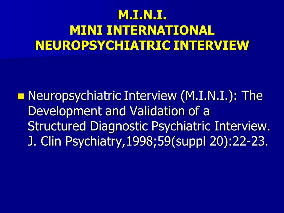 M.I.N.I. MINI INTERNATIONAL NEUROPSYCHIATRIC INTERVIEW Neuropsychiatric Interview (M.I.N.I.): The Development and Validation of a Structured Diagnosti