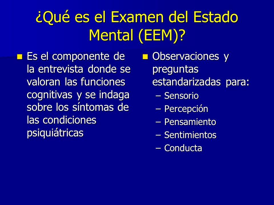 ¿Qué es el Examen del Estado Mental (EEM)? Es el componente de la entrevista donde se valoran las funciones cognitivas y se indaga sobre los síntomas