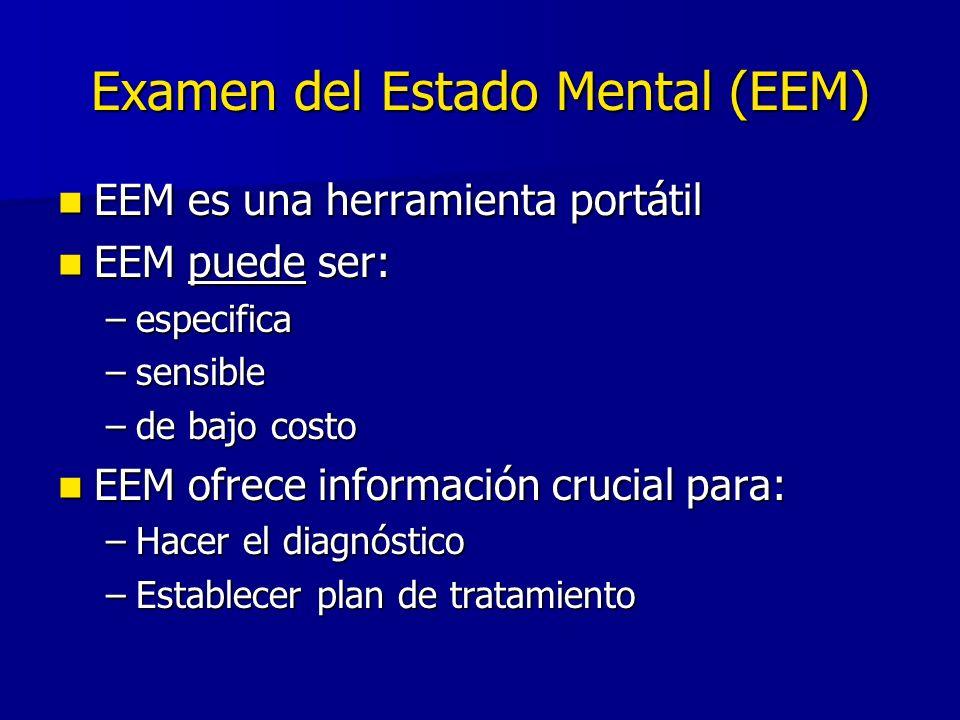 Examen del Estado Mental (EEM) EEM es una herramienta portátil EEM es una herramienta portátil EEM puede ser: EEM puede ser: –especifica –sensible –de