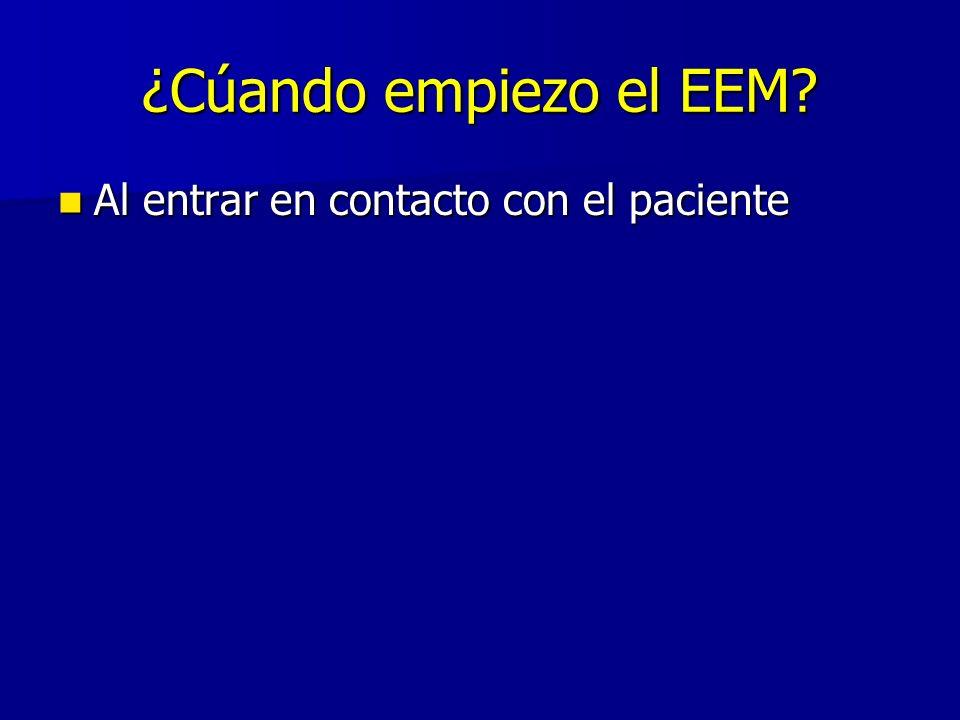 ¿Cúando empiezo el EEM? Al entrar en contacto con el paciente Al entrar en contacto con el paciente
