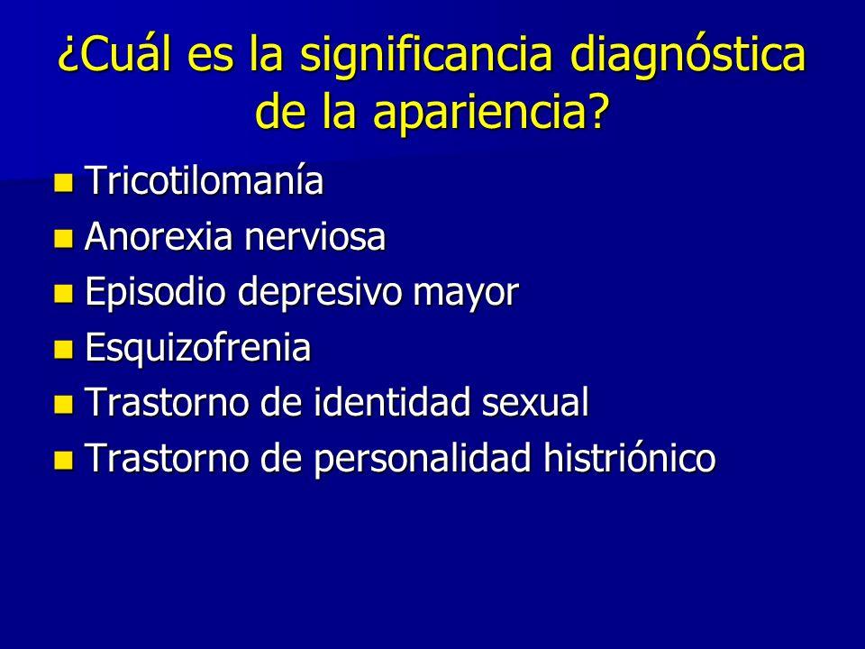 ¿Cuál es la significancia diagnóstica de la apariencia? Tricotilomanía Tricotilomanía Anorexia nerviosa Anorexia nerviosa Episodio depresivo mayor Epi