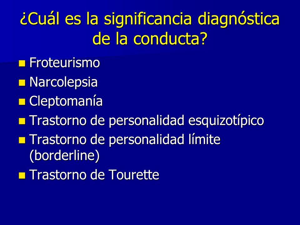 ¿Cuál es la significancia diagnóstica de la conducta? Froteurismo Froteurismo Narcolepsia Narcolepsia Cleptomanía Cleptomanía Trastorno de personalida