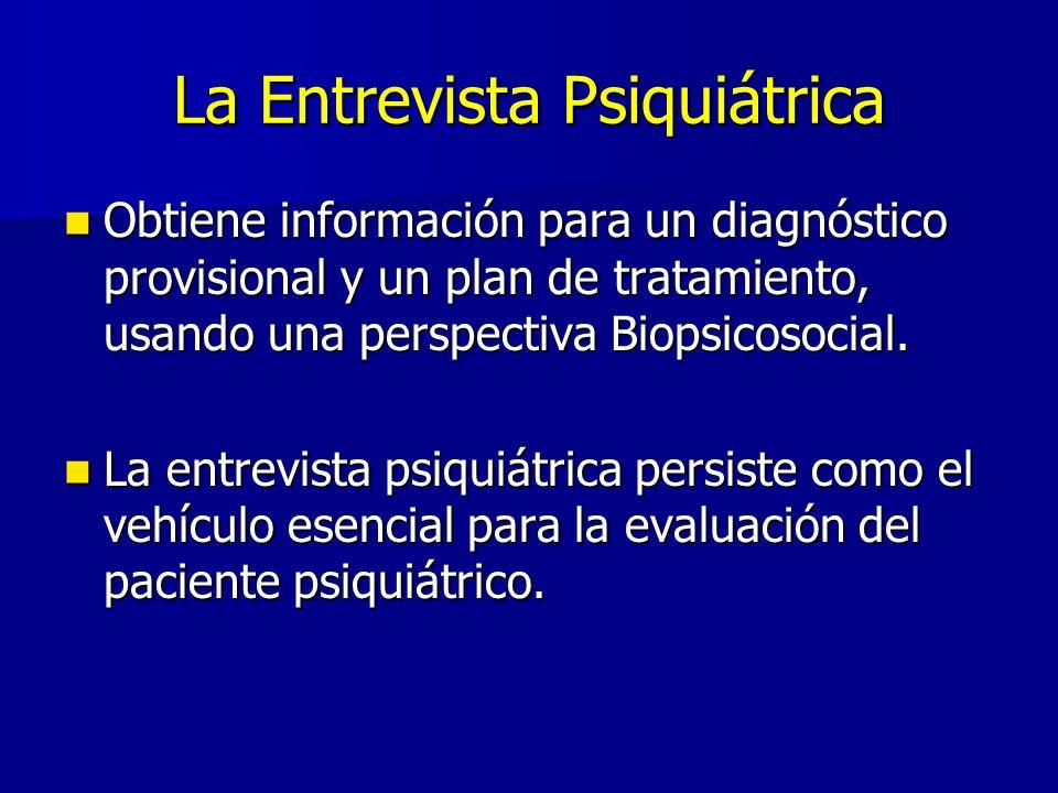 La Entrevista Psiquiátrica Obtiene información para un diagnóstico provisional y un plan de tratamiento, usando una perspectiva Biopsicosocial. Obtien