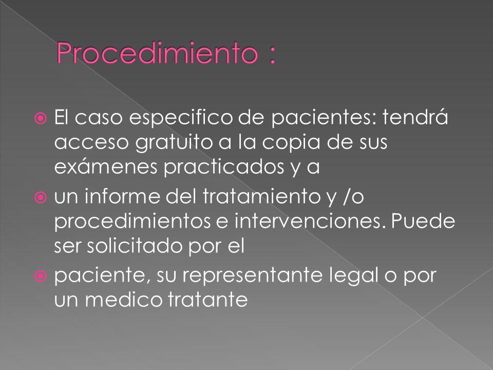El caso especifico de pacientes: tendrá acceso gratuito a la copia de sus exámenes practicados y a un informe del tratamiento y /o procedimientos e in
