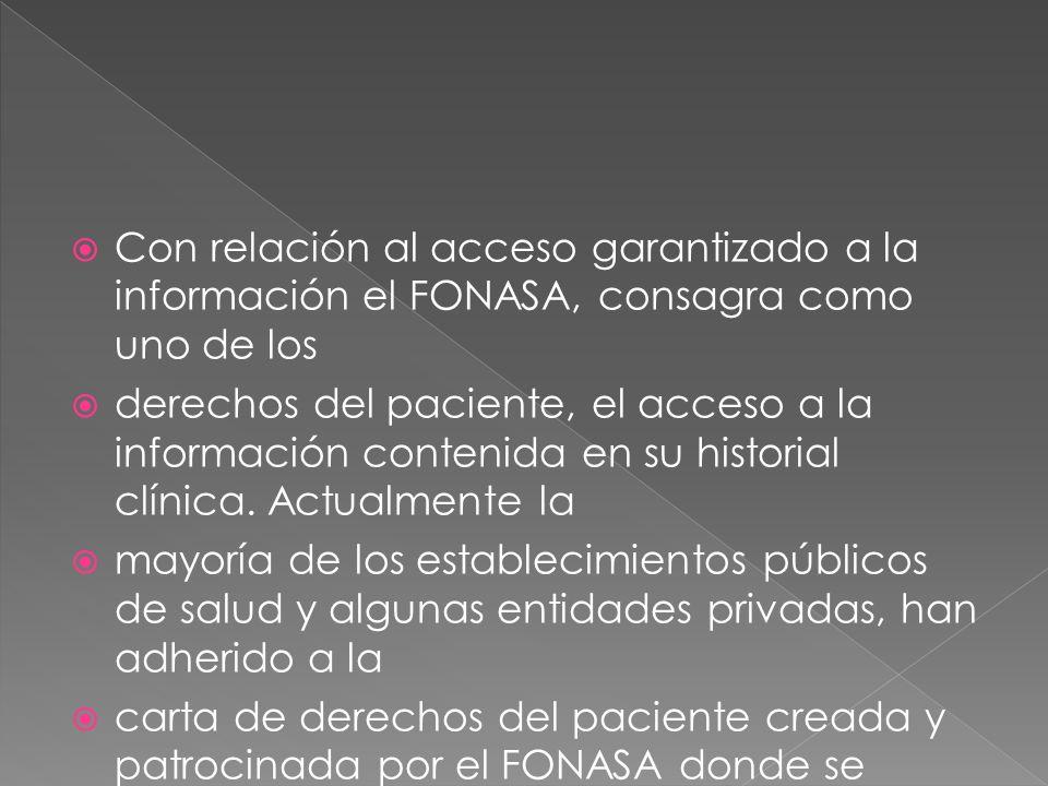 Con relación al acceso garantizado a la información el FONASA, consagra como uno de los derechos del paciente, el acceso a la información contenida en