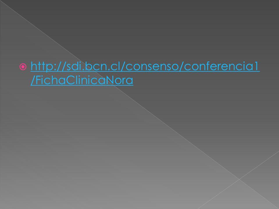 http://sdi.bcn.cl/consenso/conferencia1 /FichaClinicaNora http://sdi.bcn.cl/consenso/conferencia1 /FichaClinicaNora