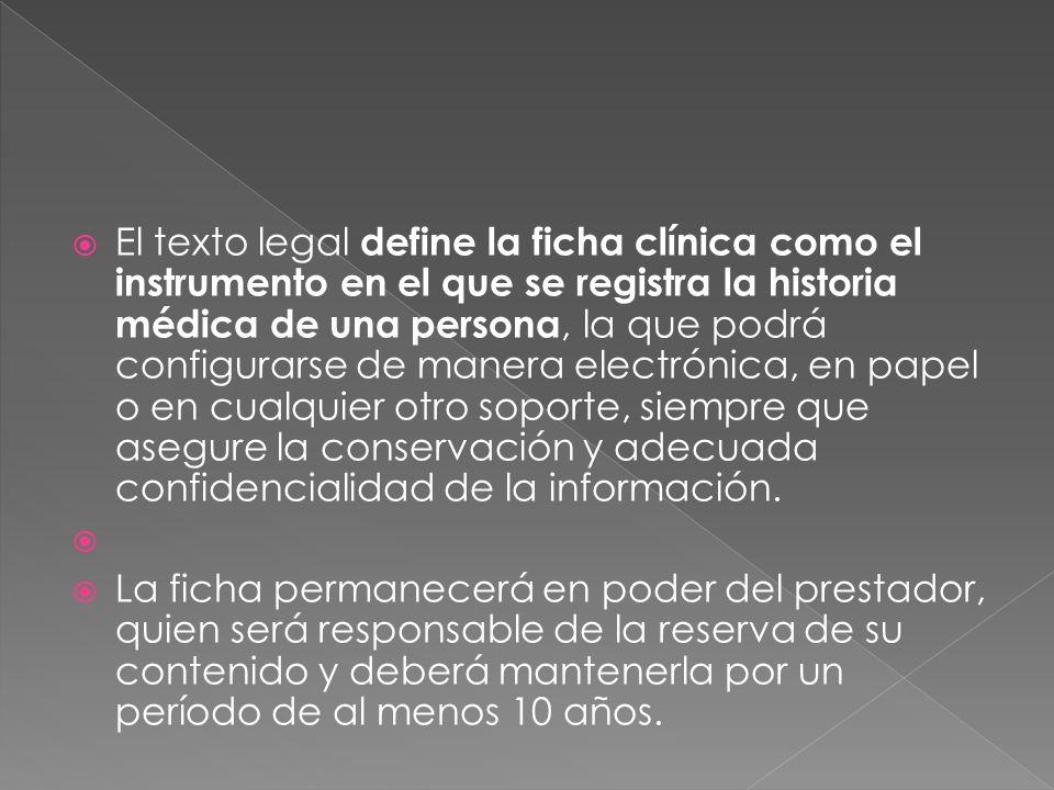 El texto legal define la ficha clínica como el instrumento en el que se registra la historia médica de una persona, la que podrá configurarse de maner
