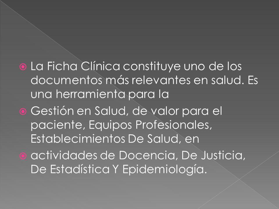 La Ficha Clínica constituye uno de los documentos más relevantes en salud. Es una herramienta para la Gestión en Salud, de valor para el paciente, Equ