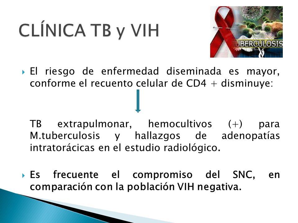 El riesgo de enfermedad diseminada es mayor, conforme el recuento celular de CD4 + disminuye: TB extrapulmonar, hemocultivos (+) para M.tuberculosis y