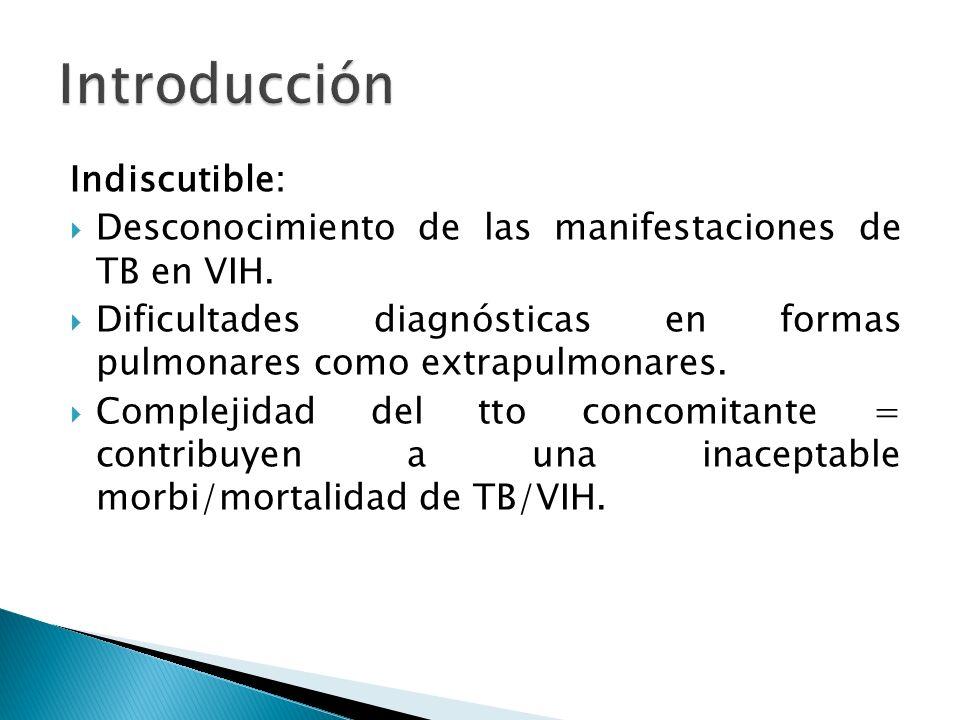 Indiscutible: Desconocimiento de las manifestaciones de TB en VIH. Dificultades diagnósticas en formas pulmonares como extrapulmonares. Complejidad de