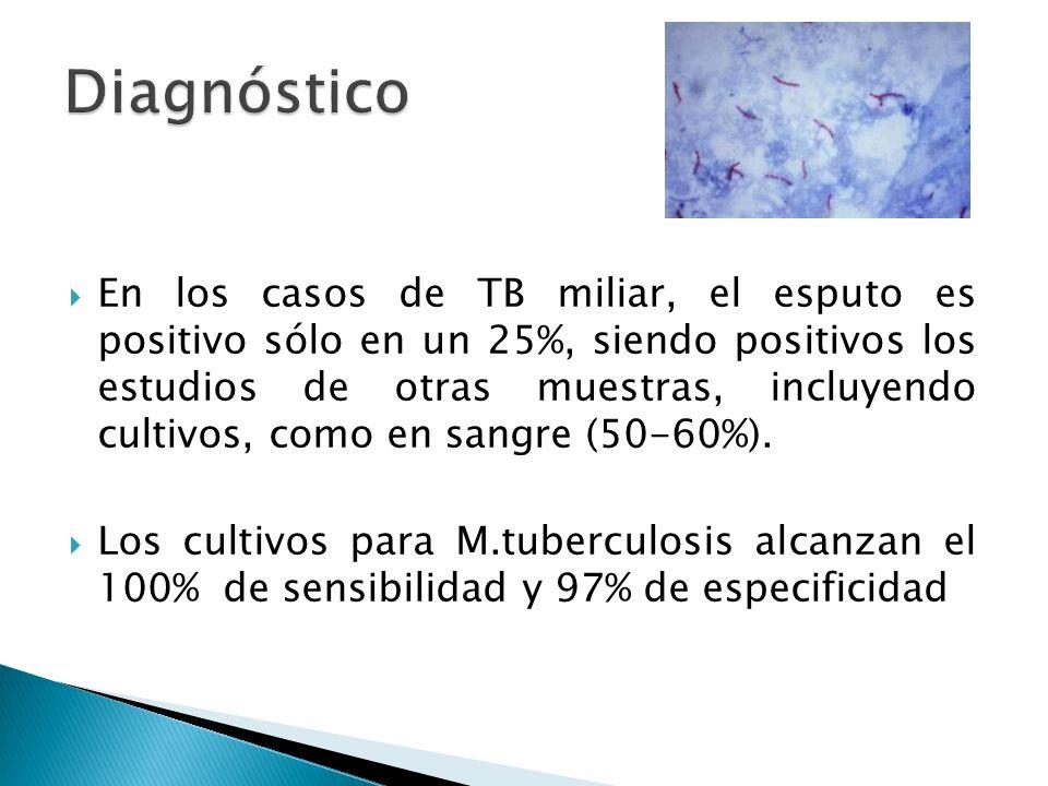 En los casos de TB miliar, el esputo es positivo sólo en un 25%, siendo positivos los estudios de otras muestras, incluyendo cultivos, como en sangre