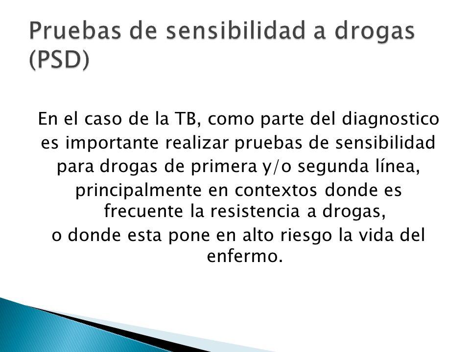 En el caso de la TB, como parte del diagnostico es importante realizar pruebas de sensibilidad para drogas de primera y/o segunda línea, principalment