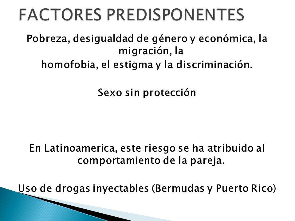 Pobreza, desigualdad de género y económica, la migración, la homofobia, el estigma y la discriminación. Sexo sin protección En Latinoamerica, este rie