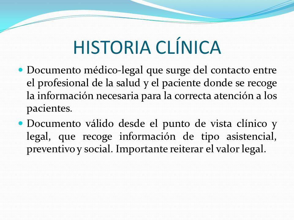 HISTORIA CLÍNICA Documento médico-legal que surge del contacto entre el profesional de la salud y el paciente donde se recoge la información necesaria