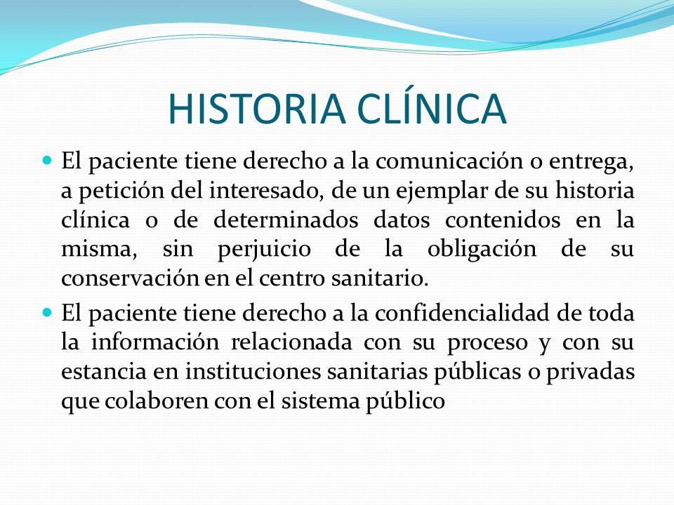 HISTORIA CLÍNICA El paciente tiene derecho a la comunicación o entrega, a petición del interesado, de un ejemplar de su historia clínica o de determin