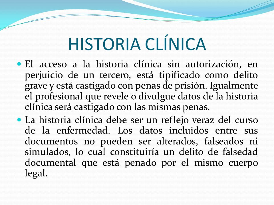 HISTORIA CLÍNICA El acceso a la historia clínica sin autorización, en perjuicio de un tercero, está tipificado como delito grave y está castigado con