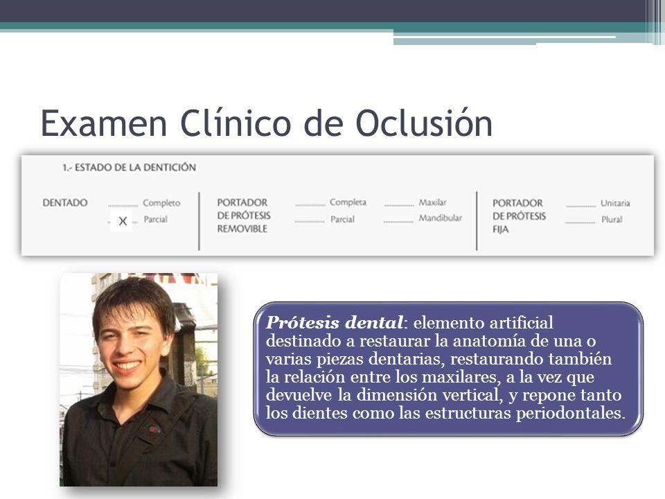 Examen Clínico de Oclusión Prótesis dental: elemento artificial destinado a restaurar la anatomía de una o varias piezas dentarias, restaurando tambié