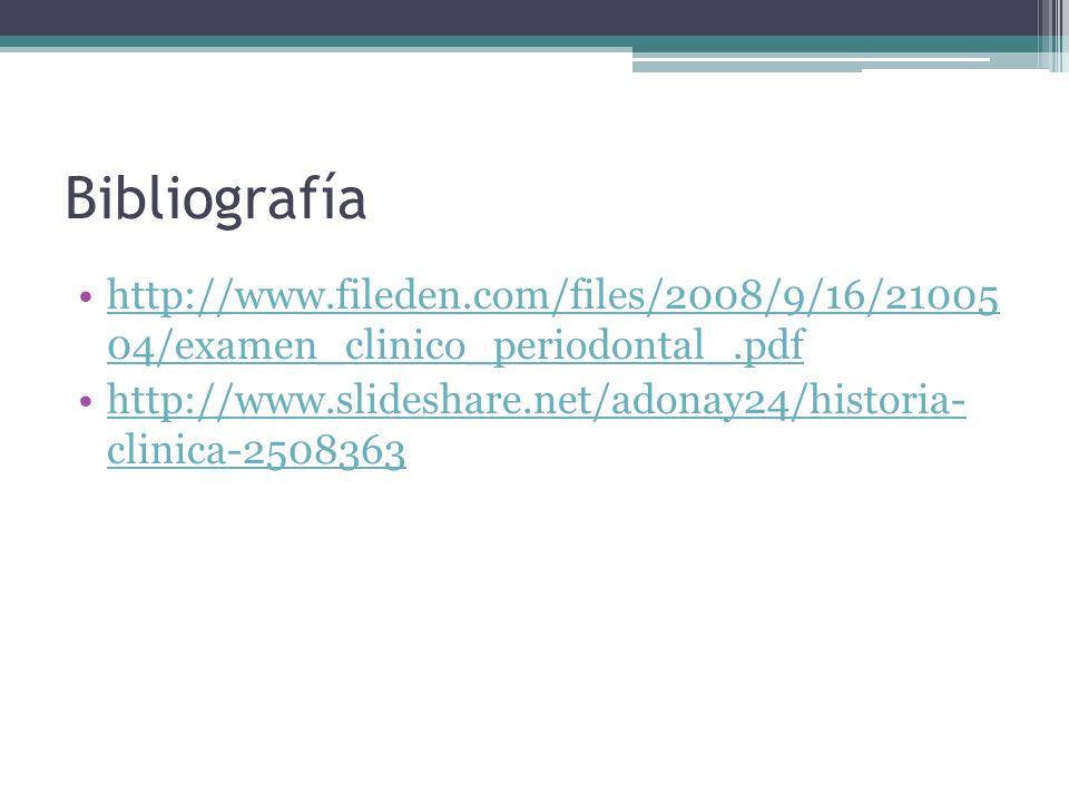Bibliografía http://www.fileden.com/files/2008/9/16/21005 04/examen_clinico_periodontal_.pdfhttp://www.fileden.com/files/2008/9/16/21005 04/examen_clinico_periodontal_.pdf http://www.slideshare.net/adonay24/historia- clinica-2508363http://www.slideshare.net/adonay24/historia- clinica-2508363