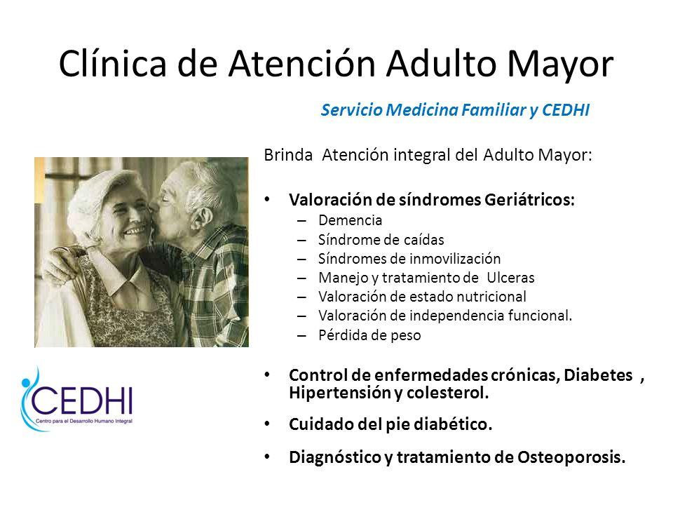 Clínica de Atención Adulto Mayor Servicio Medicina Familiar y CEDHI Brinda Atención integral del Adulto Mayor: Valoración de síndromes Geriátricos: –