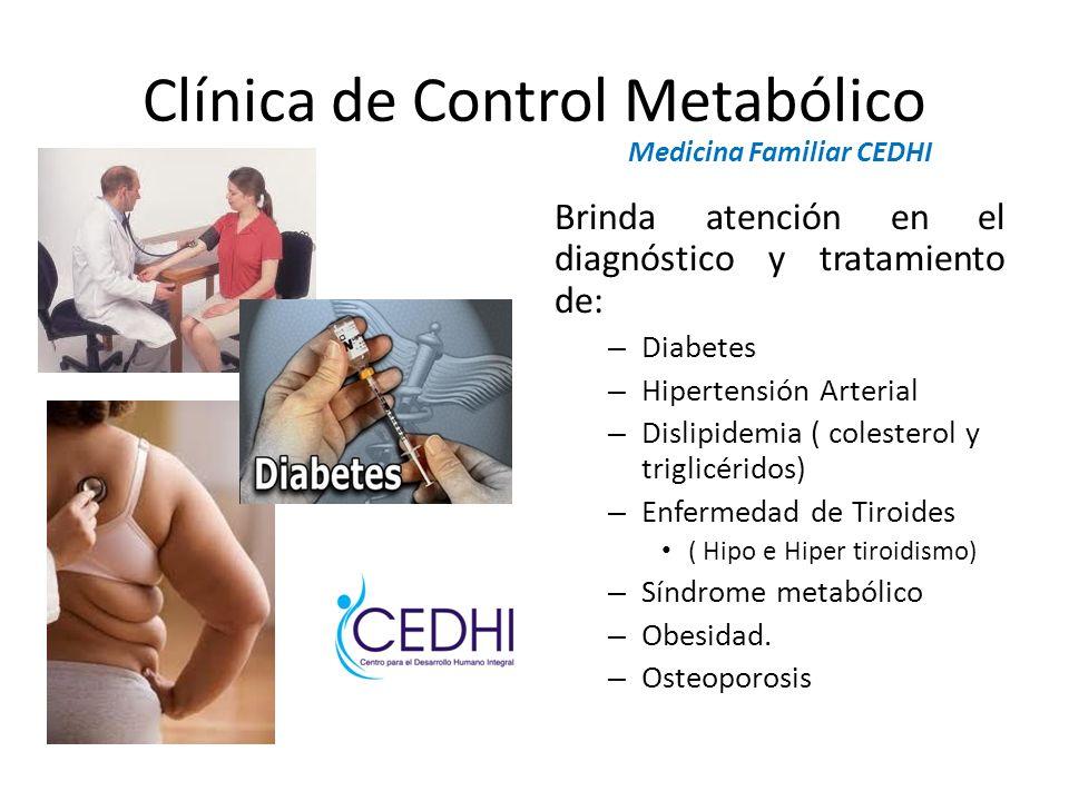Clínica de Control Metabólico Medicina Familiar CEDHI Brinda atención en el diagnóstico y tratamiento de: – Diabetes – Hipertensión Arterial – Dislipi