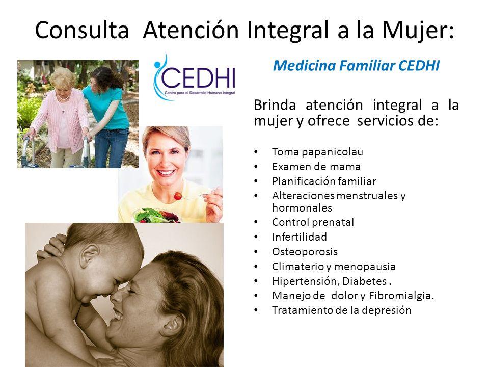 Consulta Atención Integral a la Mujer: Medicina Familiar CEDHI Brinda atención integral a la mujer y ofrece servicios de: Toma papanicolau Examen de m