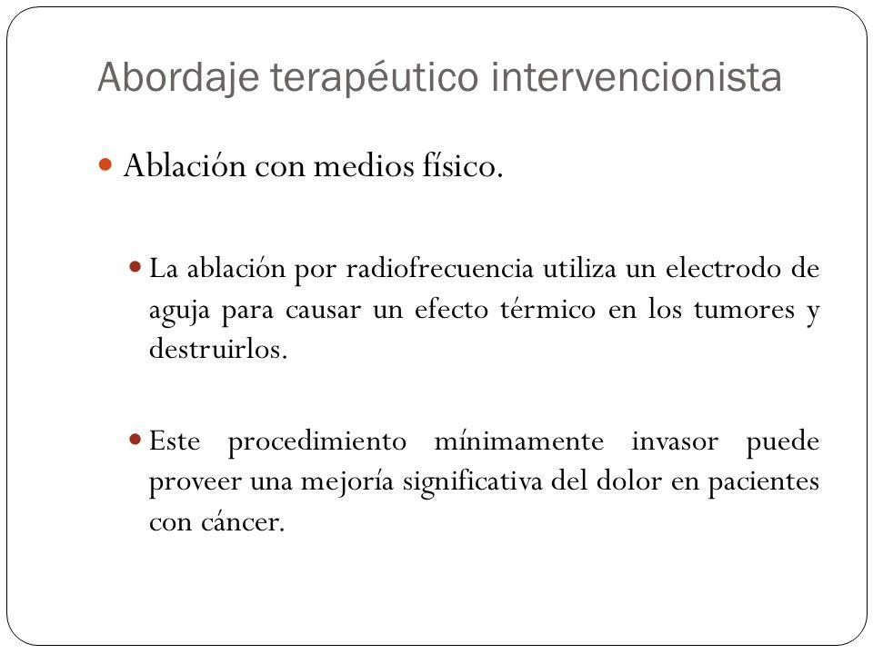 Abordaje terapéutico intervencionista Ablación con medios físico. La ablación por radiofrecuencia utiliza un electrodo de aguja para causar un efecto