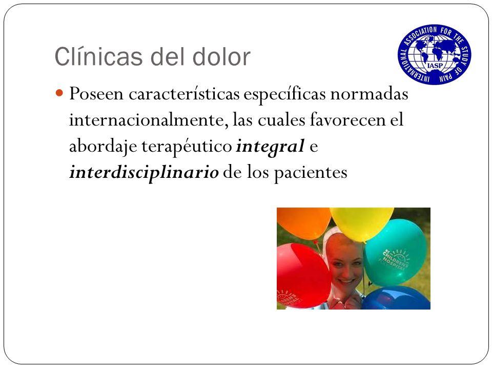 Clínicas del dolor Poseen características específicas normadas internacionalmente, las cuales favorecen el abordaje terapéutico integral e interdiscip