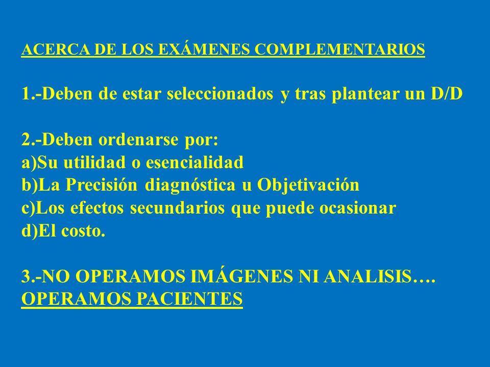ACERCA DE LOS EXÁMENES COMPLEMENTARIOS 1.-Deben de estar seleccionados y tras plantear un D/D 2.-Deben ordenarse por: a)Su utilidad o esencialidad b)L