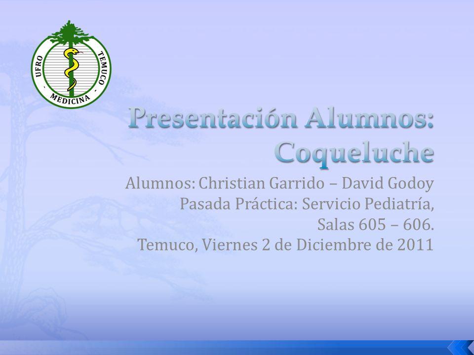 Alumnos: Christian Garrido – David Godoy Pasada Práctica: Servicio Pediatría, Salas 605 – 606. Temuco, Viernes 2 de Diciembre de 2011