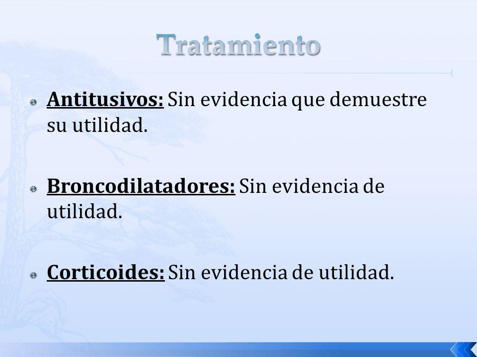 Antitusivos: Sin evidencia que demuestre su utilidad. Broncodilatadores: Sin evidencia de utilidad. Corticoides: Sin evidencia de utilidad.