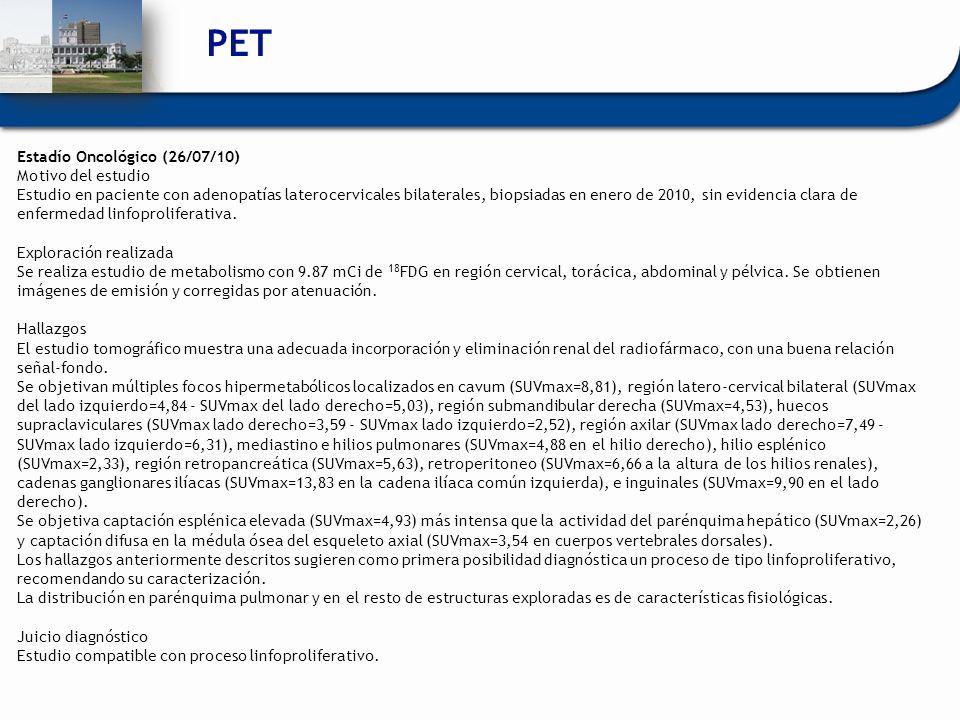 Estadío Oncológico (26/07/10) Motivo del estudio Estudio en paciente con adenopatías laterocervicales bilaterales, biopsiadas en enero de 2010, sin ev