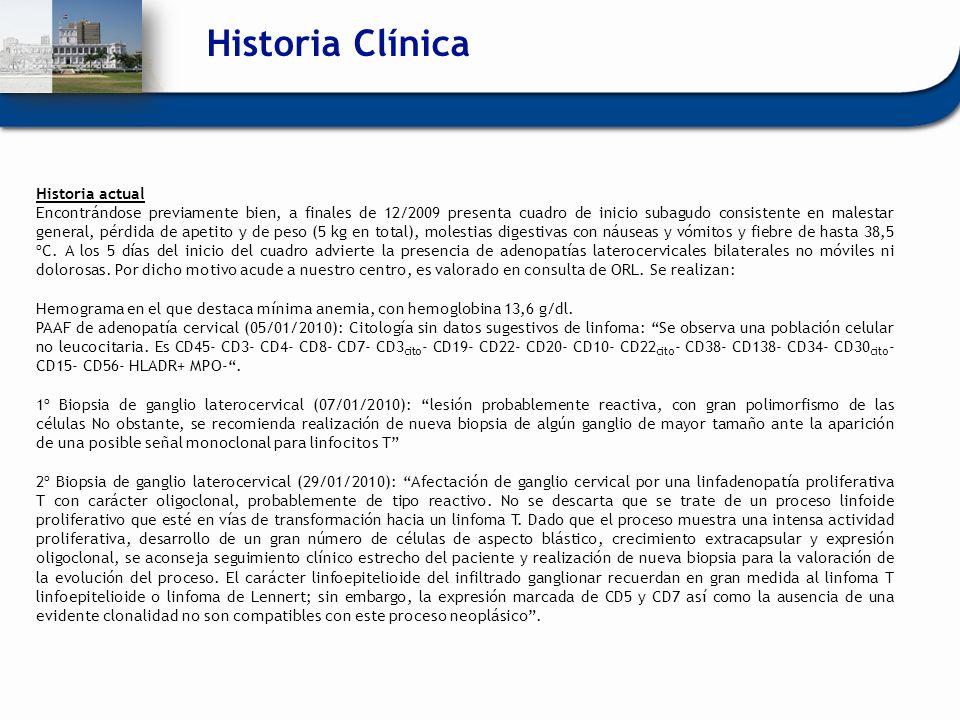 Historia Clínica Historia actual Encontrándose previamente bien, a finales de 12/2009 presenta cuadro de inicio subagudo consistente en malestar gener