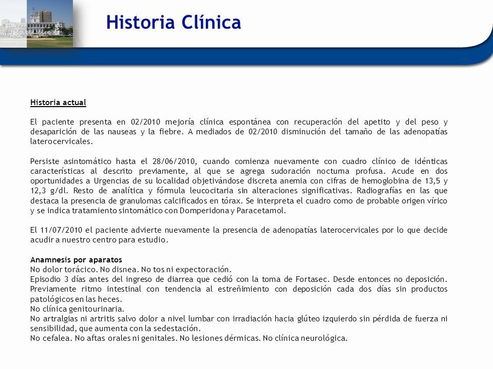 Historia Clínica Historia actual El paciente presenta en 02/2010 mejoría clínica espontánea con recuperación del apetito y del peso y desaparición de