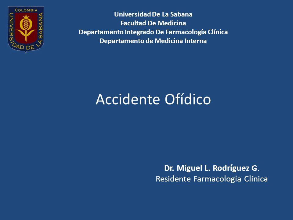 Universidad De La Sabana Facultad De Medicina Departamento Integrado De Farmacología Clínica Departamento de Medicina Interna Accidente Ofídico Dr. Mi