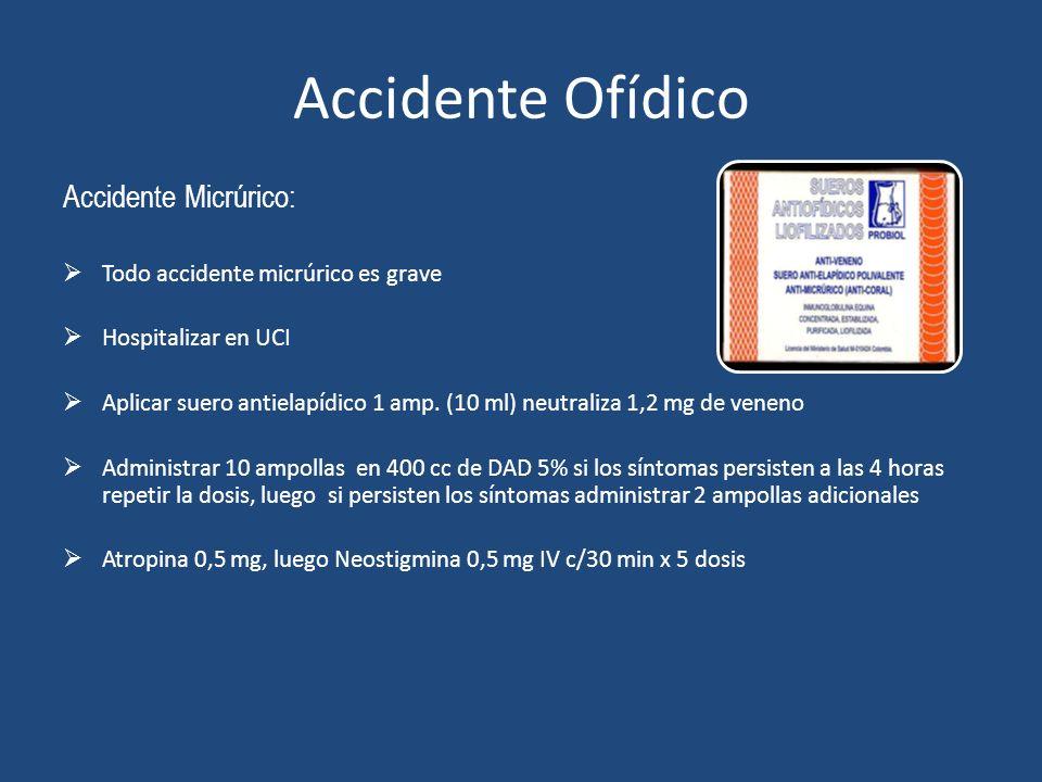 Accidente Ofídico Accidente Micrúrico: Todo accidente micrúrico es grave Hospitalizar en UCI Aplicar suero antielapídico 1 amp. (10 ml) neutraliza 1,2