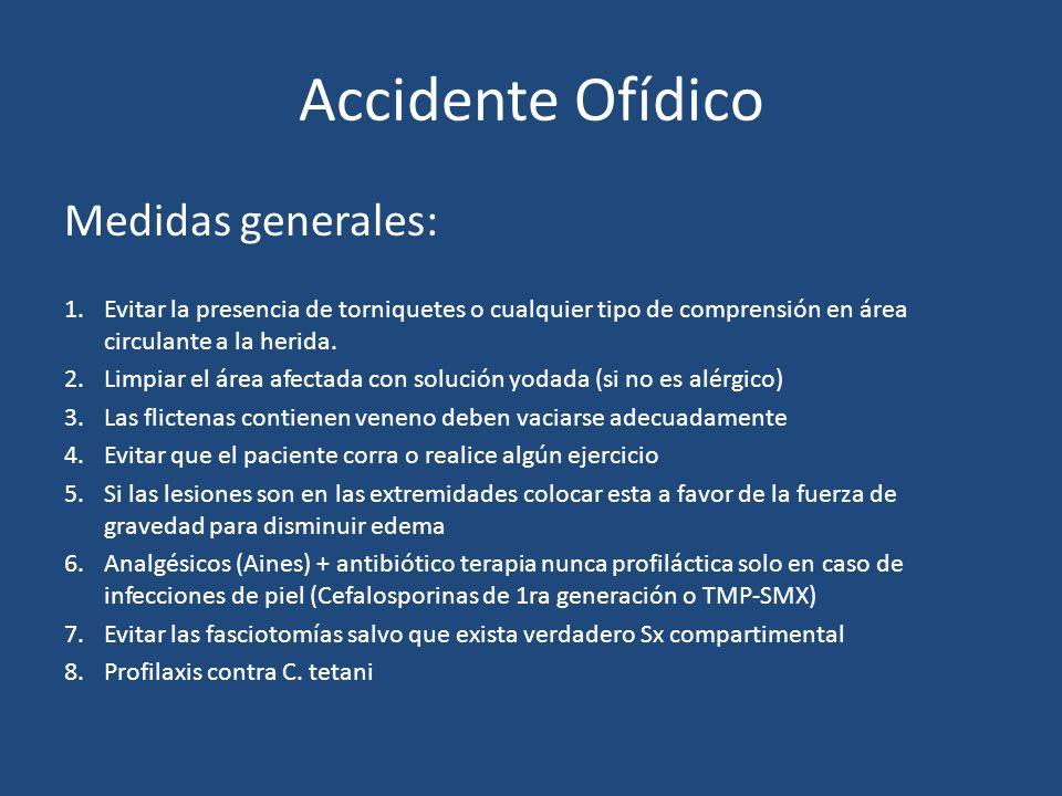 Accidente Ofídico Medidas generales: 1.Evitar la presencia de torniquetes o cualquier tipo de comprensión en área circulante a la herida. 2.Limpiar el