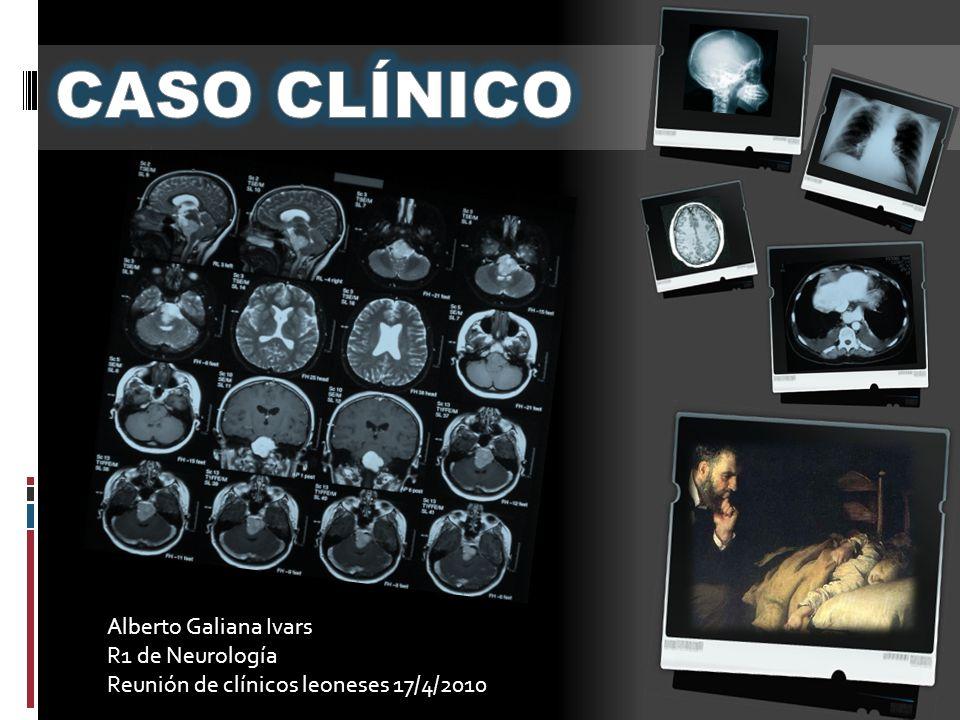Alberto Galiana Ivars R1 de Neurología Reunión de clínicos leoneses 17/4/2010