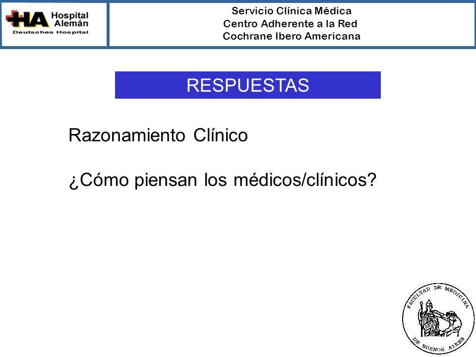 Servicio Clínica Médica Centro Adherente a la Red Cochrane Ibero Americana Razonamiento Clínico ¿Cómo piensan los médicos/clínicos.