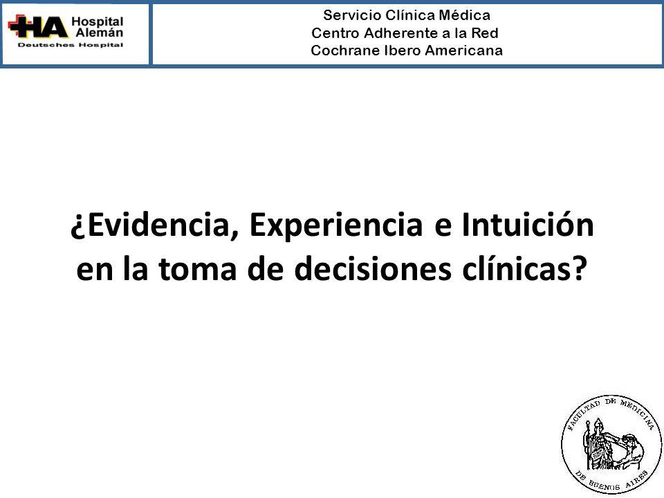 Servicio Clínica Médica Centro Adherente a la Red Cochrane Ibero Americana ¿Evidencia, Experiencia e Intuición en la toma de decisiones clínicas
