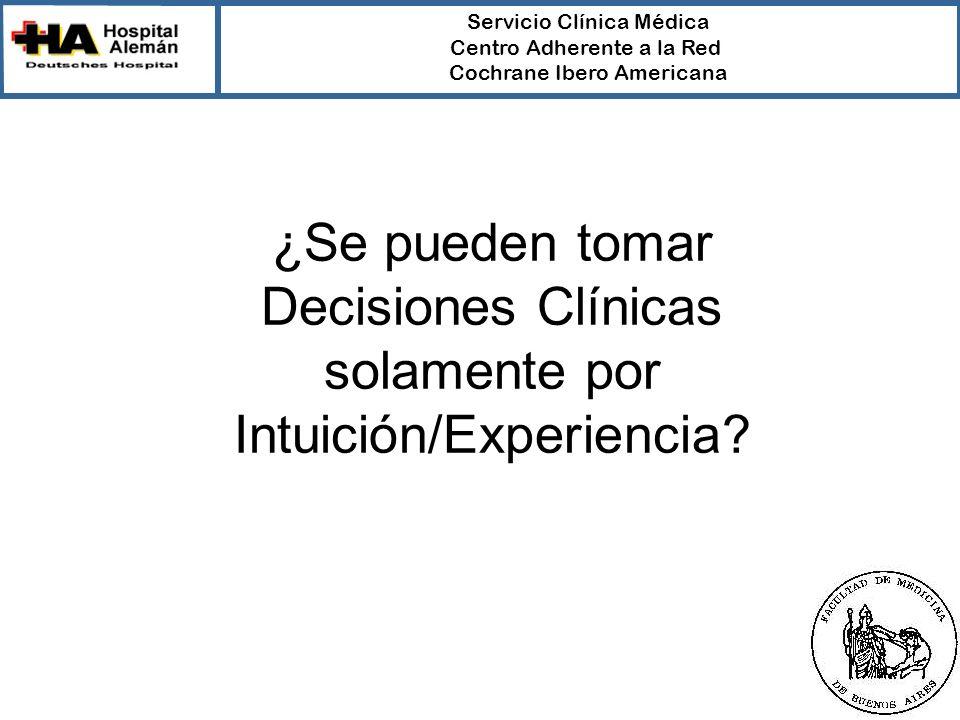 Servicio Clínica Médica Centro Adherente a la Red Cochrane Ibero Americana ¿Se pueden tomar Decisiones Clínicas solamente por Intuición/Experiencia?