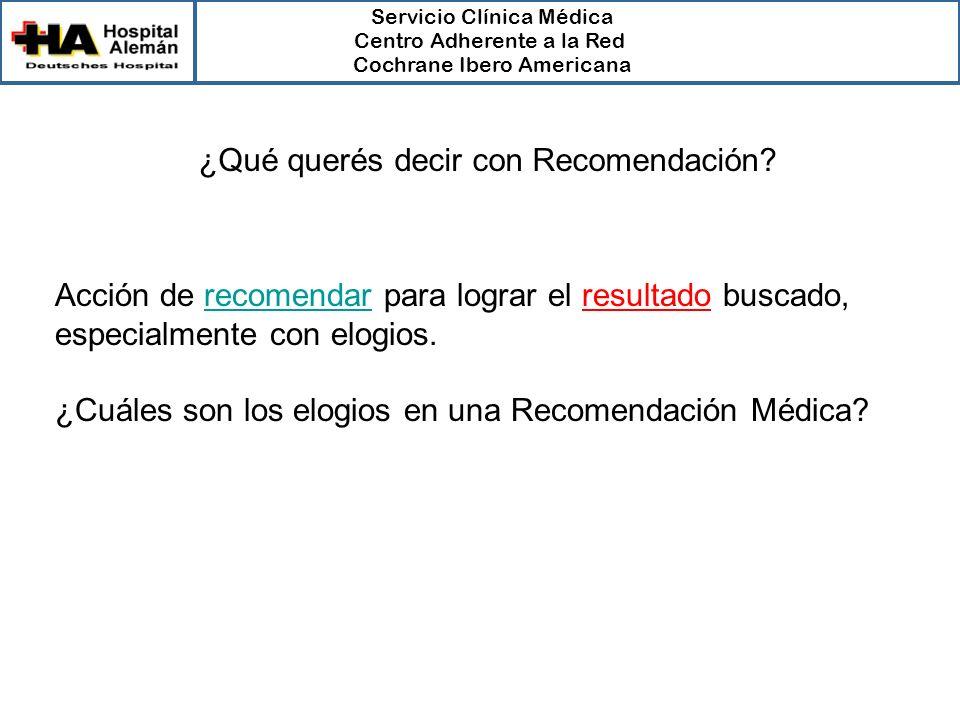 Servicio Clínica Médica Centro Adherente a la Red Cochrane Ibero Americana ¿Qué querés decir con Recomendación.