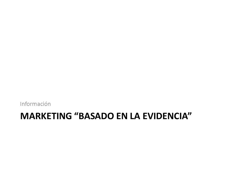 MARKETING BASADO EN LA EVIDENCIA Información